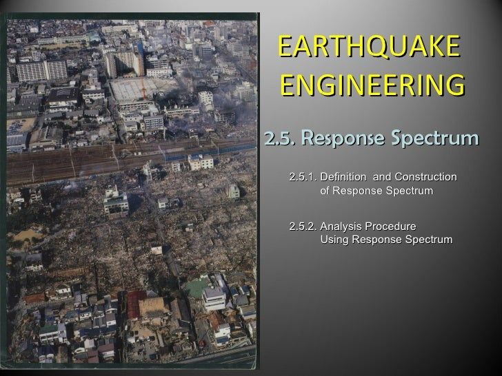 EARTHQUAKE ENGINEERING2.5. Response Spectrum  2.5.1. Definition and Construction         of Response Spectrum  2.5.2. Anal...