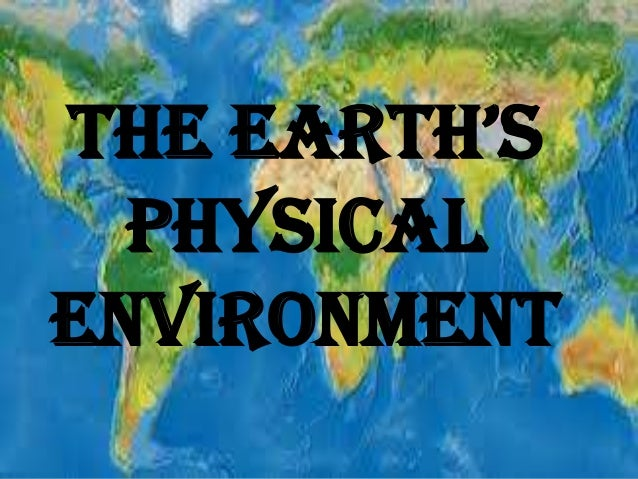 THE EARTH'S PHYSICAL ENVIRONMENT