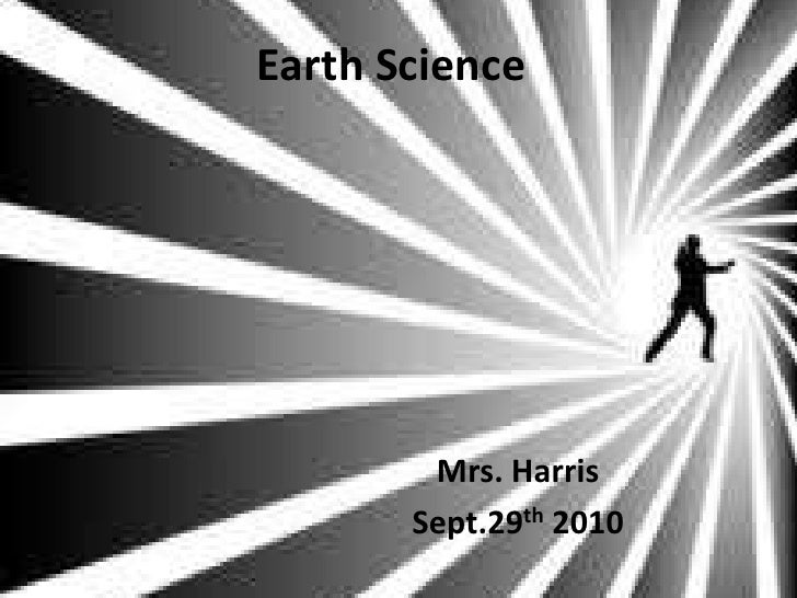 Earth Science<br />Mrs. Harris<br />Sept.29th 2010<br />