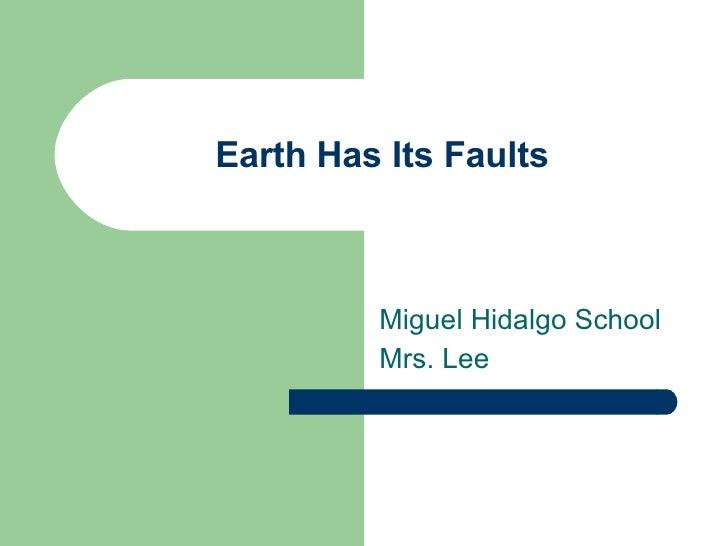 Earth Has Its Faults Miguel Hidalgo School  Mrs. Lee