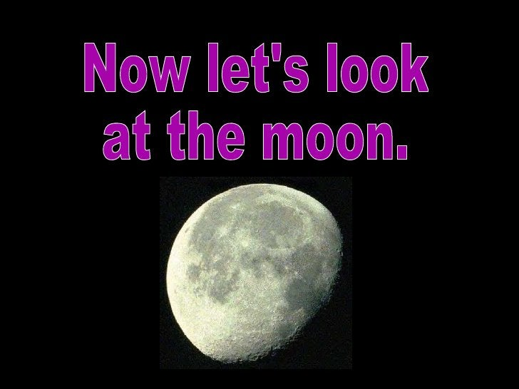 Now let's look  at the moon.