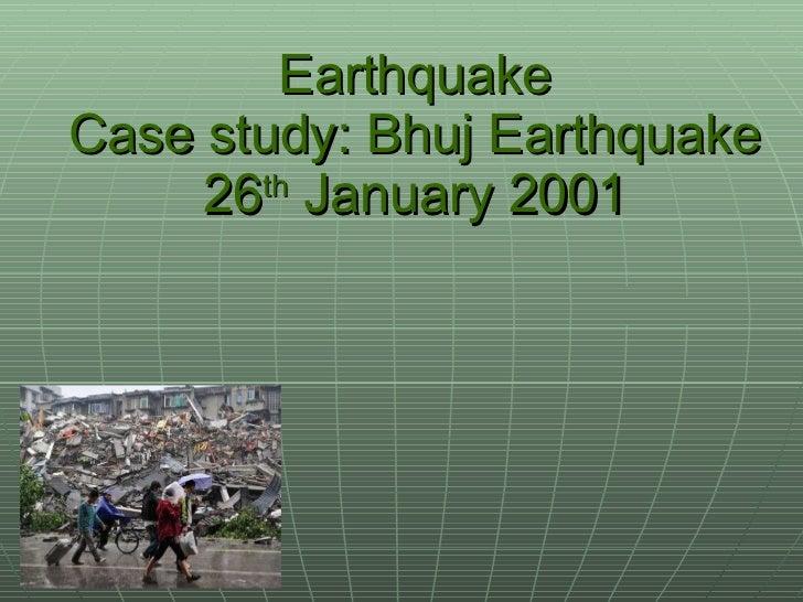 Earthquake Case study: Bhuj Earthquake 26 th  January 2001