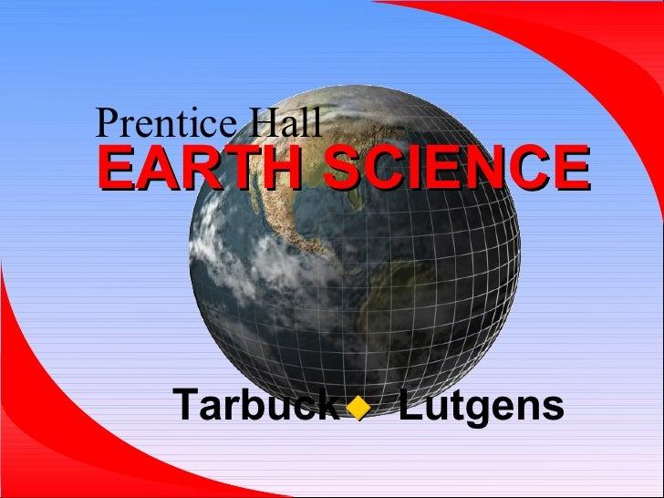 Prentice   Hall   EARTH SCIENCE <ul><ul><li>Tarbuck   Lutgens  </li></ul></ul>