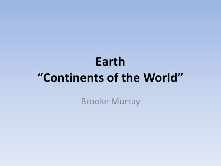 """Earth""""Continents of the World""""       Brooke Murray"""