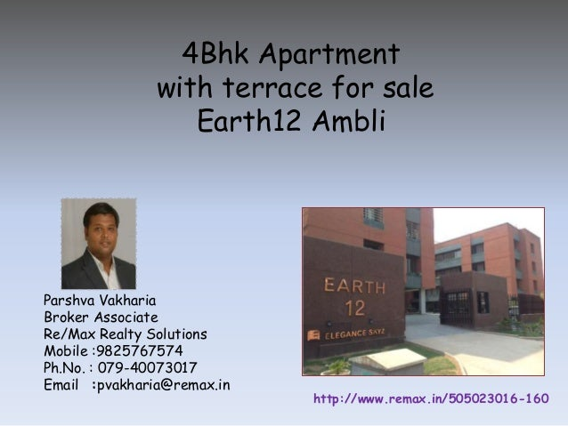 4Bhk Apartment with terrace for sale Earth12 Ambli  Parshva Vakharia Broker Associate Re/Max Realty Solutions Mobile :9825...