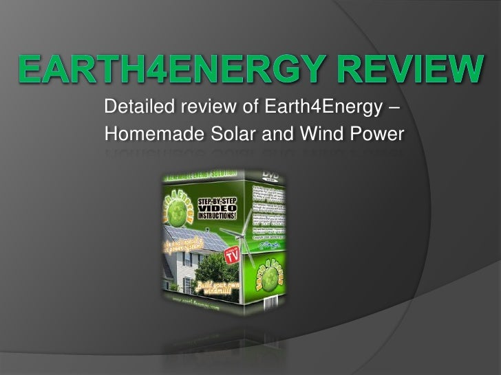 Earth4energy review<br />Detailedreviewof Earth4Energy –<br />Homemade Solar andWindPower<br />