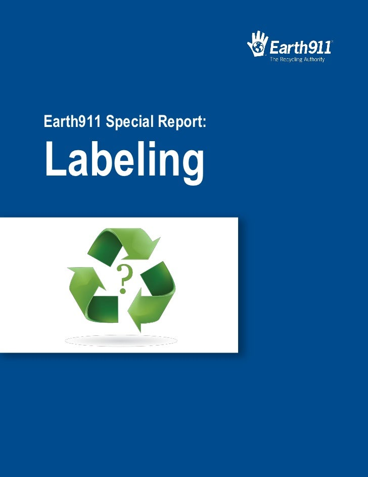 Earth911 Special Report:Labeling                           Earth911 Special Report: Labeling
