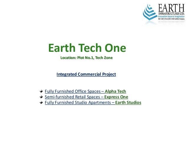 EarthTechOne Location:PlotNo.1,TechZone IntegratedCommercialProject FullyFurnishedOfficeSpaces– AlphaTech Sem...