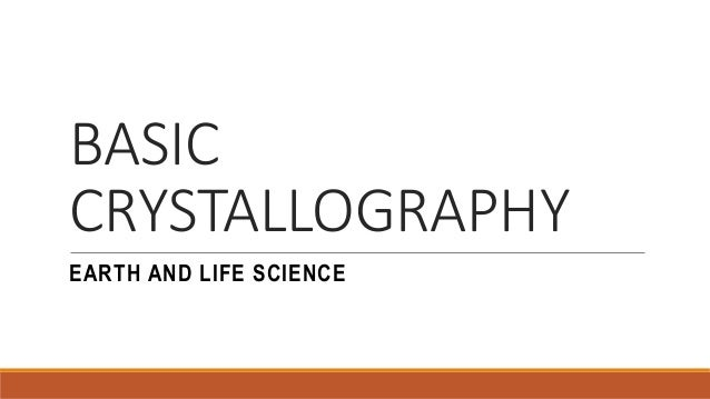 BASIC CRYSTALLOGRAPHY EARTH AND LIFE SCIENCE