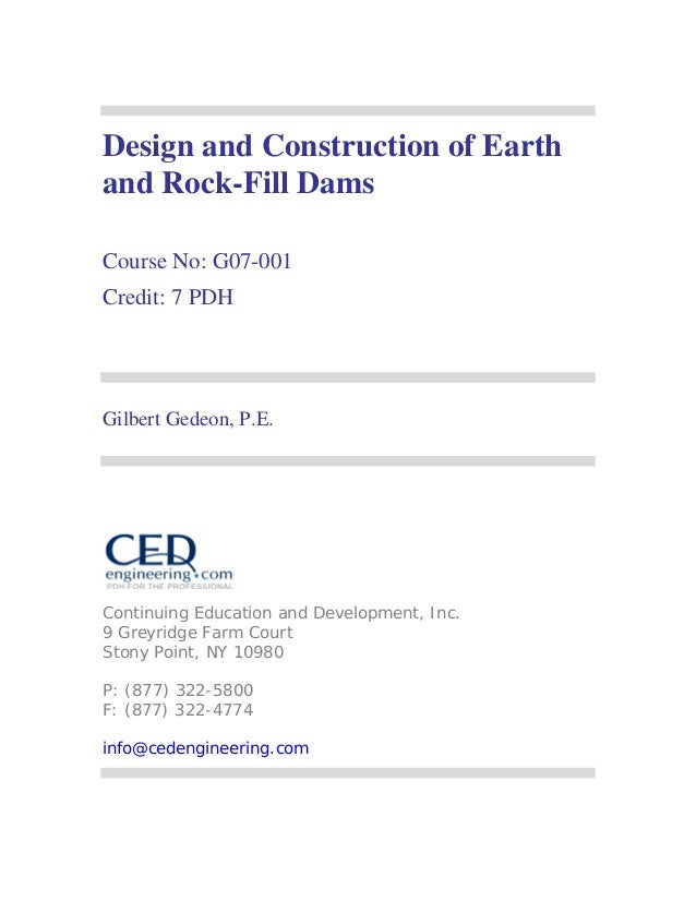 Design and Construction of Earth and Rock-Fill Dams Course No: G07-001 Credit: 7 PDH Gilbert Gedeon, P.E. Continuing Educa...
