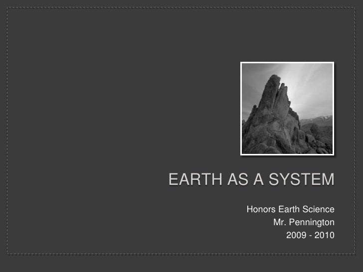 Earth as a System<br />Honors Earth Science<br />Mr. Pennington<br />2009 - 2010<br />