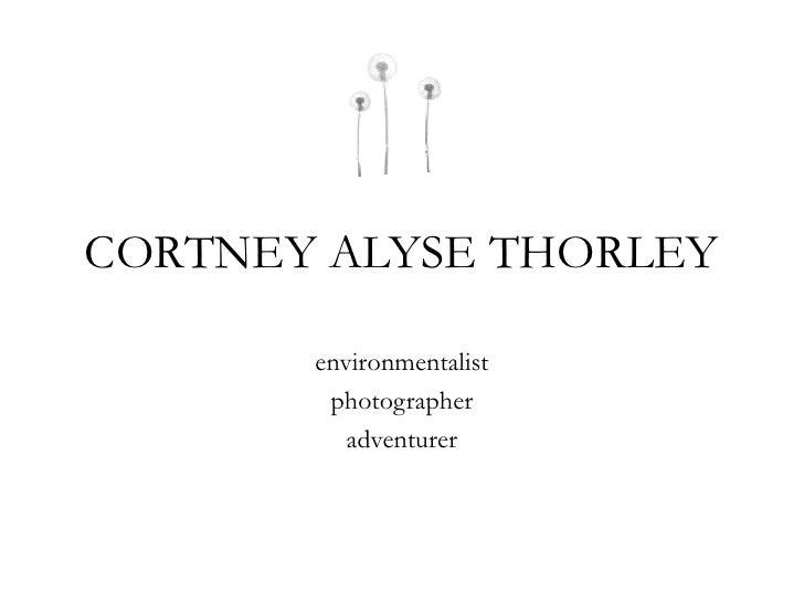 CORTNEY ALYSE THORLEY       environmentalist        photographer          adventurer