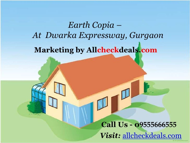 Earth Copia –At Dwarka Expressway, GurgaonMarketing by Allcheckdeals.com                Call Us - 09555666555             ...