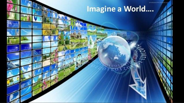 Imagine a World….