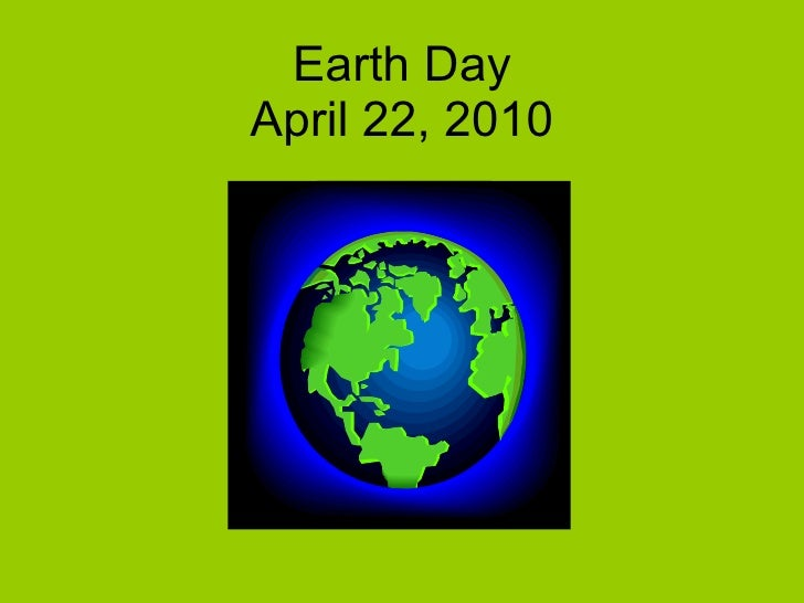 Earth Day April 22, 2010