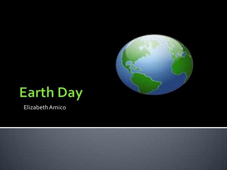 Earth Day<br />Elizabeth Amico<br />