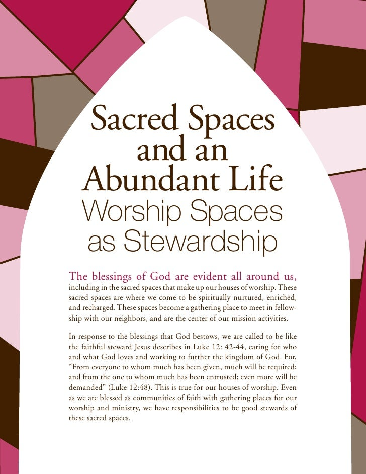 Sacred Spaces       and an    Abundant Life    Worship Spaces    as StewardshipThe blessings of God are evident all around...