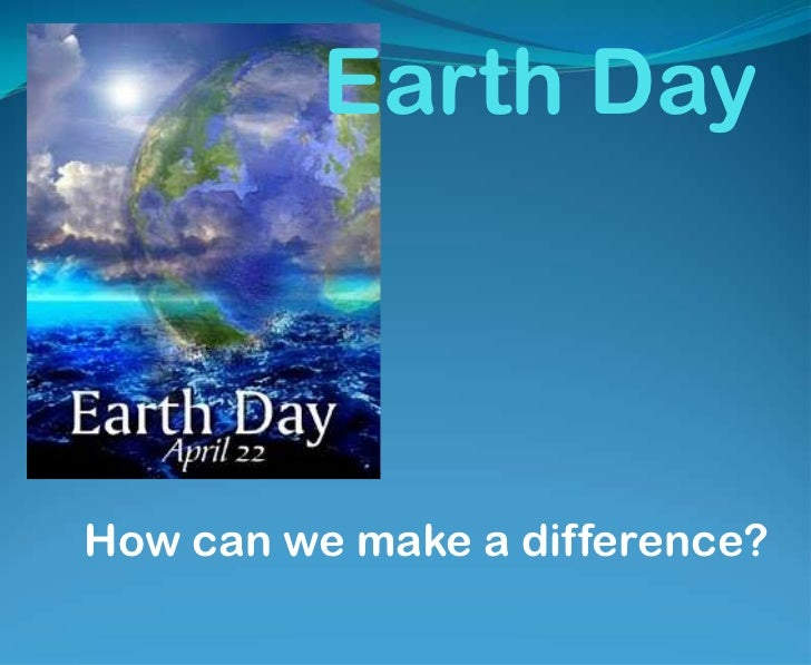 Earth Day<br />How can we make a difference?<br />