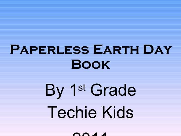 Paperless Earth Day Book By 1 st  Grade Techie Kids 2011