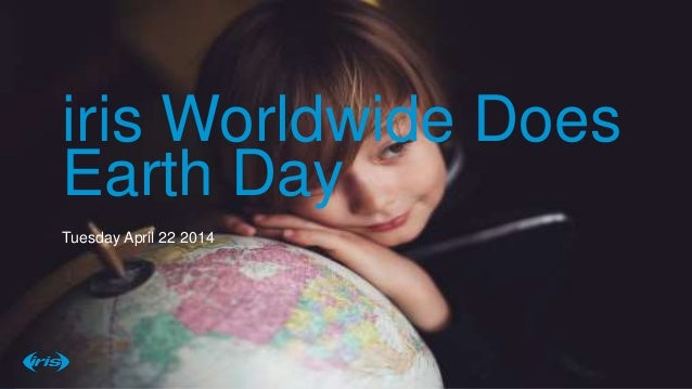 11Confidential © 2014 7/24/20147/24/2014 iris Worldwide Does Earth Day Tuesday April 22 2014