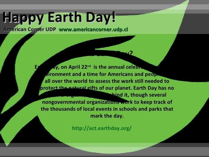 Happy Earth Day!American Corner UDP www.americancorner.udp.cl                         What is Earth Day?           Earth D...