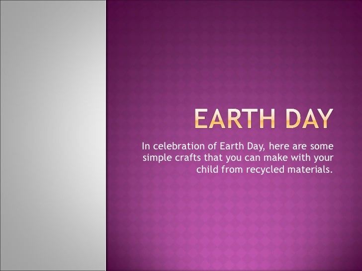 In celebration of Earth Day, here are some simple crafts that you can make with your child from recycled materials.