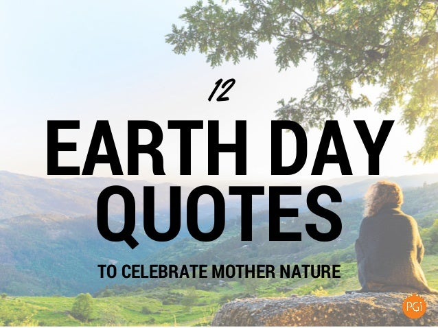 EARTH DAY QUOTES 12 TO CELEBRATE MOTHER NATURE