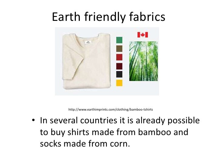 Earth friendly fabrics<br />In several countries it is already possible to buy shirts made from bamboo and socks made from...