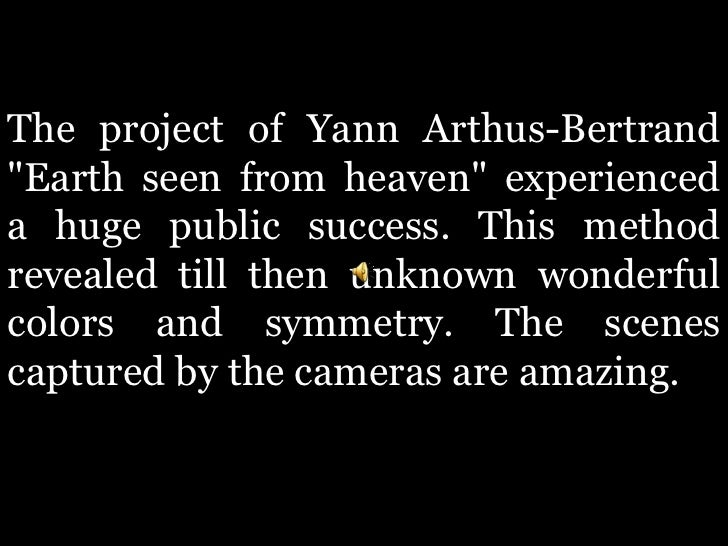"The project of Yann Arthus-Bertrand""Earth seen from heaven"" experienceda huge public success. This methodrevealed till the..."