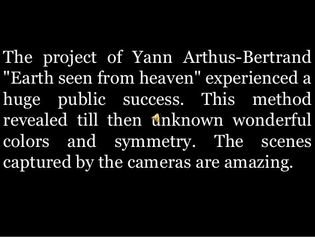"""The project of Yann Arthus-Bertrand""""Earth seen from heaven"""" experienced ahuge public success. This methodrevealed till the..."""
