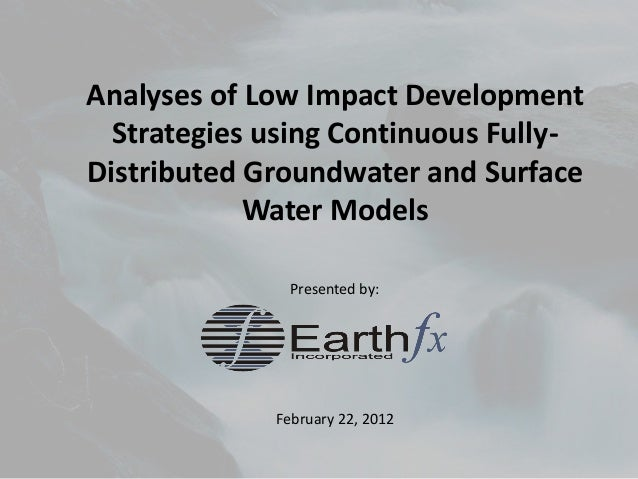 Analyses of Low Impact Development Strategies using Continuous Fully- Distributed Groundwater and Surface Water Models Pre...