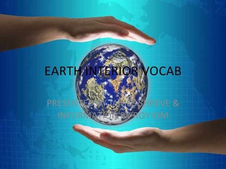 EARTH INTERIOR VOCAB PRESENTED BY JAMES SHREVE & INFORMATION BY ROY KIM