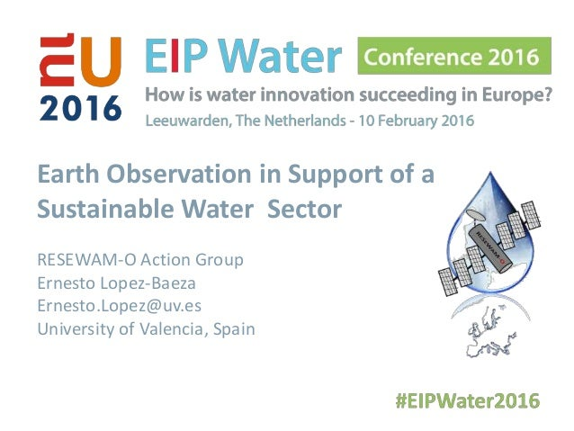 Earth Observation in Support of a Sustainable Water Sector RESEWAM-O Action Group Ernesto Lopez-Baeza Ernesto.Lopez@uv.es ...