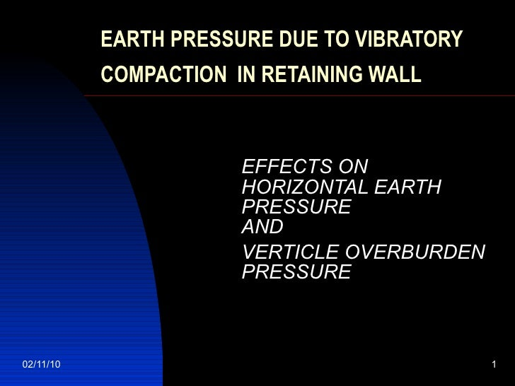 EARTH PRESSURE DUE TO VIBRATORY COMPACTION   IN RETAINING WALL EFFECTS ON HORIZONTAL EARTH PRESSURE    AND VERTICLE OVERBU...