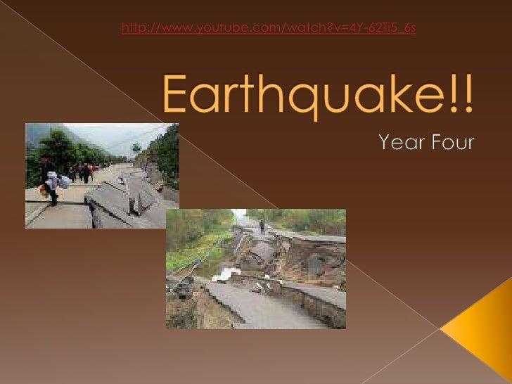 Earthquake!!<br />Year Four<br />http://www.youtube.com/watch?v=4Y-62Ti5_6s<br />