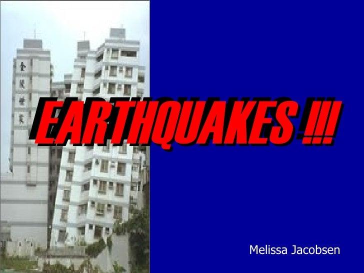 EARTHQUAKES !!! Melissa Jacobsen EARTHQUAKES !!!