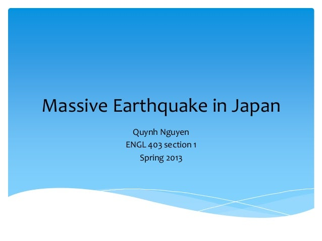 Massive Earthquake in JapanQuynh NguyenENGL 403 section 1Spring 2013