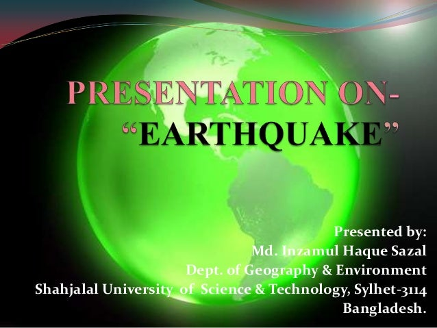 Presented by: Md. Inzamul Haque Sazal Dept. of Geography & Environment Shahjalal University of Science & Technology, Sylhe...