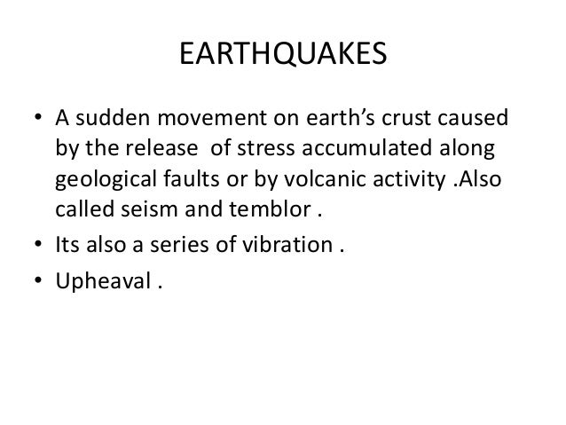 EARTHQUAKES • A sudden movement on earth's crust caused by the release of stress accumulated along geological faults or by...