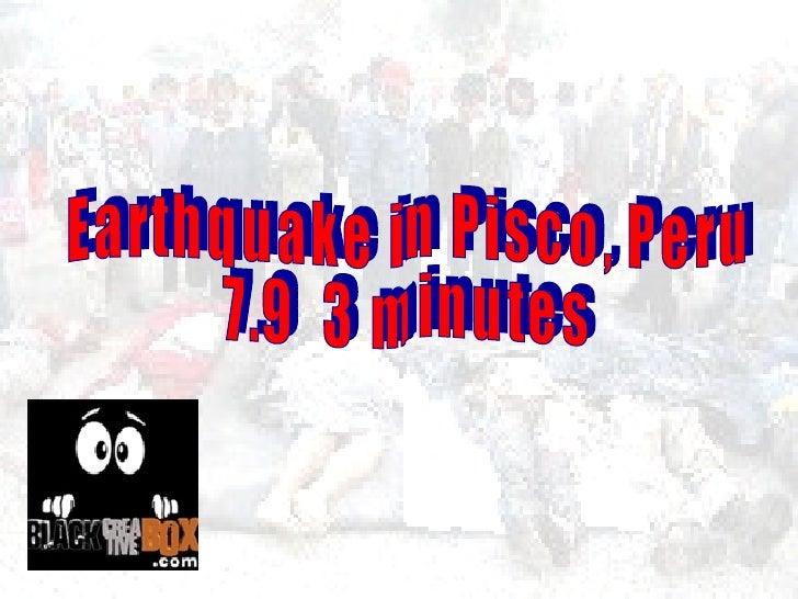 Earthquake in Pisco, Peru 7.9  3 minutes