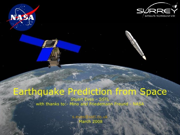 Earthquake Prediction from Space                      Stuart Eves – SSTL     with thanks to:- Mino and Friedemann Freund -...