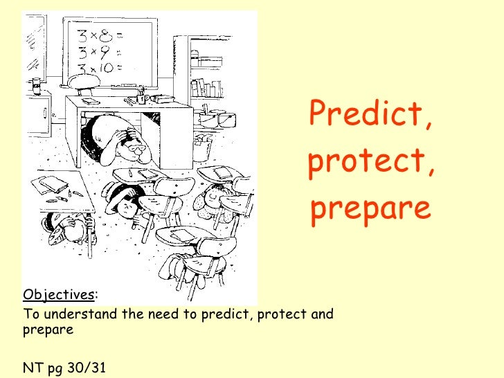 Predict, protect, prepare Objectives : To understand the need to predict, protect and prepare NT pg 30/31