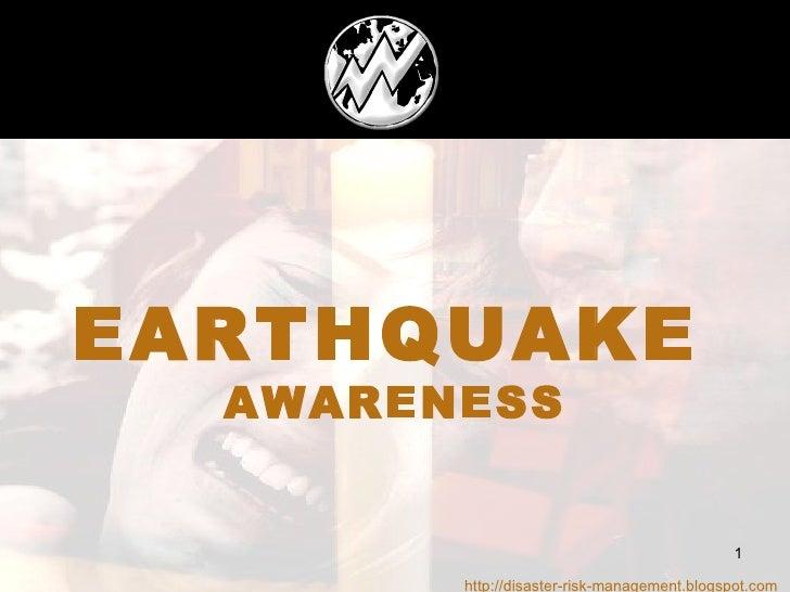 EARTHQUAKE   AWARENESS http://disaster-risk-management.blogspot.com