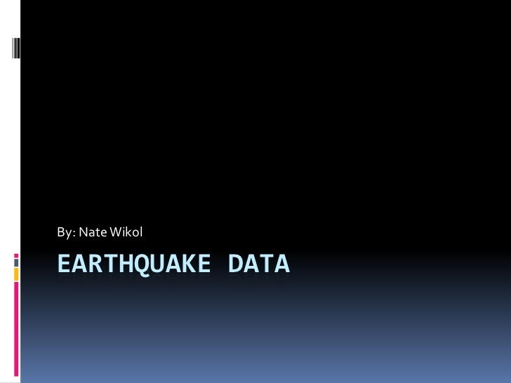 Earthquake Data<br />By: Nate Wikol<br />