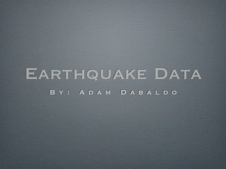 Earthquake Data  B y :   A d a m   D a b a l d o