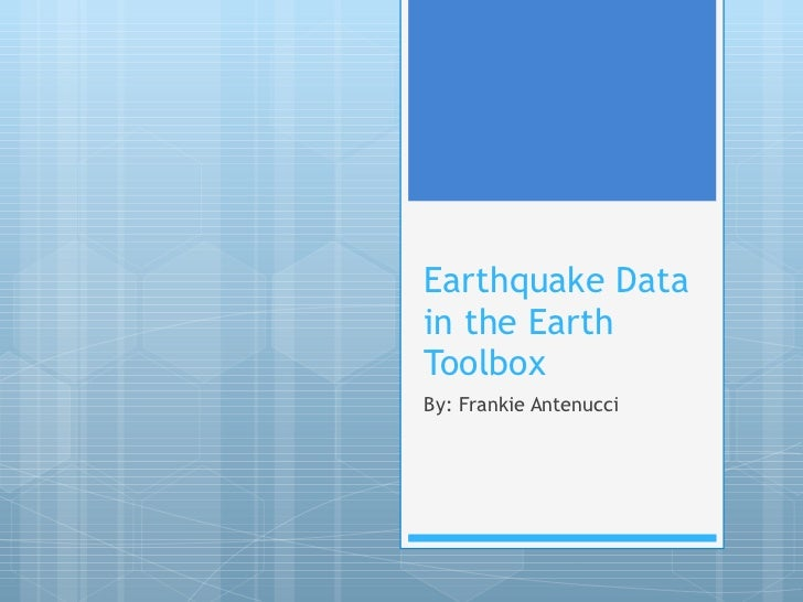 Earthquake Data in the Earth Toolbox By: Frankie Antenucci