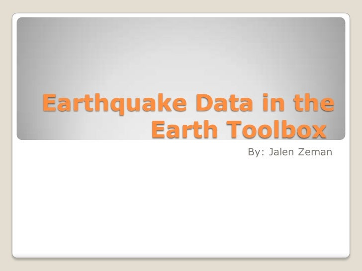 Earthquake Data in the        Earth Toolbox               By: Jalen Zeman
