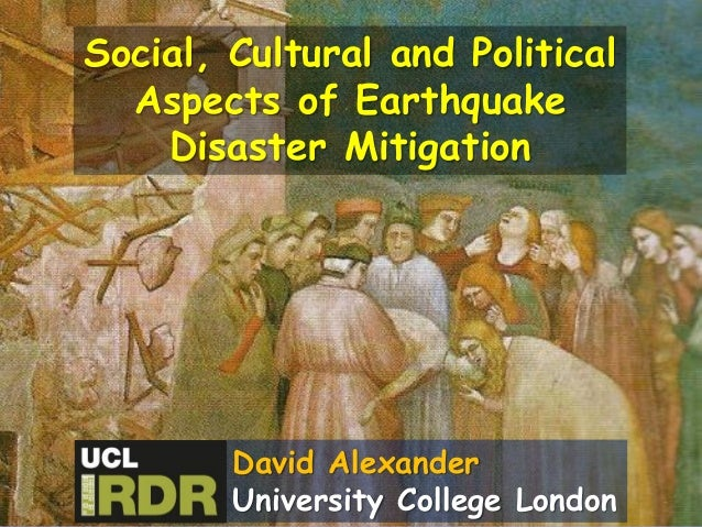Social, Cultural and Political Aspects of Earthquake Disaster Mitigation David Alexander University College London
