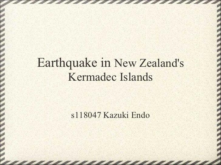 Earthquake in New Zealands     Kermadec Islands      s118047 Kazuki Endo