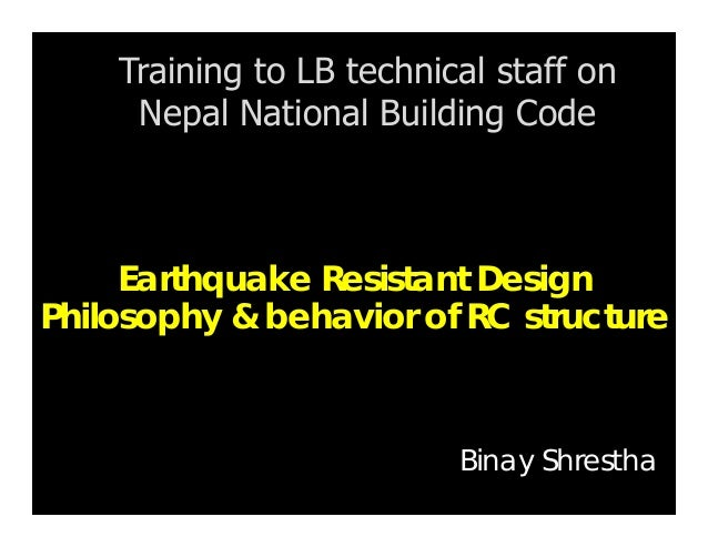 Earthquake Resistant Design Philosophy & behavior of RC structure Training to LB technical staff on Nepal National Buildin...